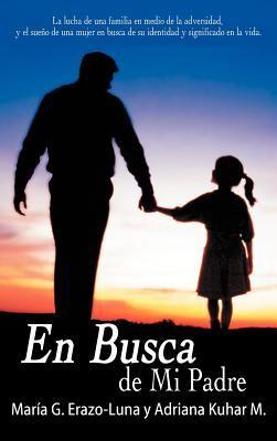 En Busca de Mi Padre: La Lucha de Una Familia En Medio de La Adversidad, y El Sue O de Una Mujer En Busca de Su Identidad y Significado En L 9781449704988