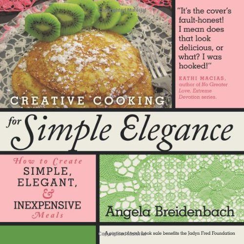 Creative Cooking for Simple Elegance: How to Create Simple, Elegant, and Inexpensive Meals 9781449706685