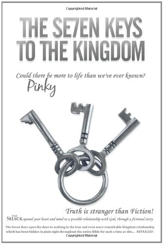 The Se7en Keys to the Kingdom: Could There Be More to Life Than We've Ever Known? 9781449708108