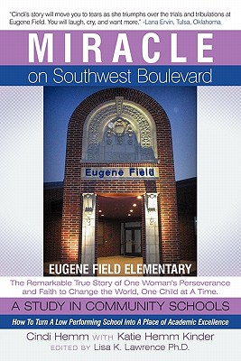 Miracle on Southwest Boulevard: Eugene Field Elementary the Remarkable True Story of One Woman's Perseverance and Faith to Change the World, One Child 9781449714529