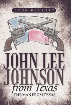 John Lee Johnson from Texas: The Man from Texas 9781449727840