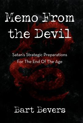 Memo from the Devil: Satan's Strategic Preparations for the End of the Age 9781449729752