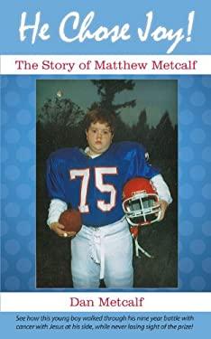 He Chose Joy!: The Story of Matthew Metcalf 9781449735425
