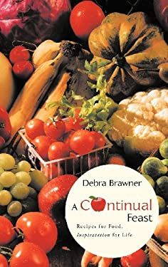A Continual Feast: Recipes for Food, Inspiratation for Life 9781449739966