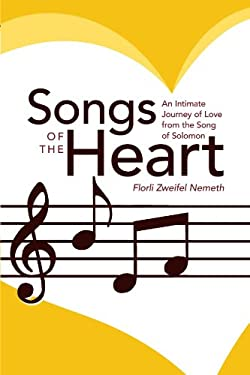 Songs of the Heart: An Intimate Journey of Love from the Song of Solomon 9781449746315