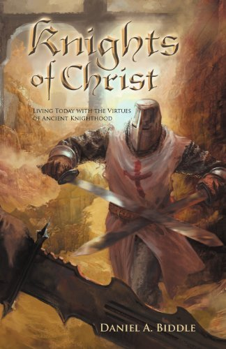 Knights of Christ: Living Today with the Virtues of Ancient Knighthood