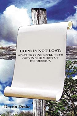 Hope Is Not Lost: Staying Connected with God in the Midst of Depression 9781449753450
