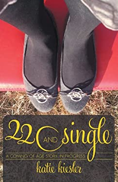 22 and Single: A Coming of Age Story...in Progress 9781449756468