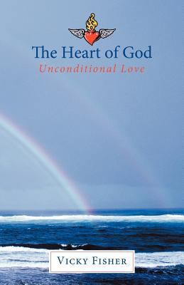 The Heart of God: Unconditional Love 9781449757427