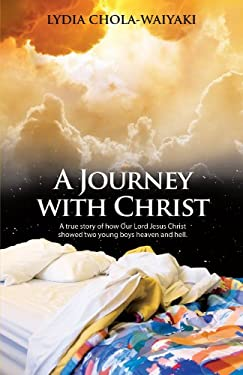 A Journey with Christ: A True Story of How Our Lord Jesus Christ 9781449758615