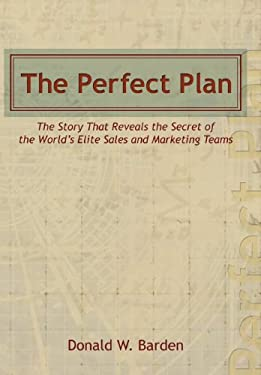 The Perfect Plan: The Story That Reveals the Secret of the World's Elite Sales and Marketing Teams 9781449765637