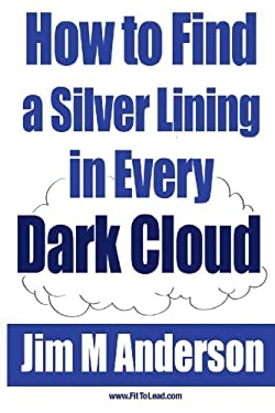 How to Find a Silver Lining in Every Dark Cloud