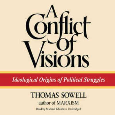 A Conflict of Visions: Ideological Origins of Political Struggles 9781441788023
