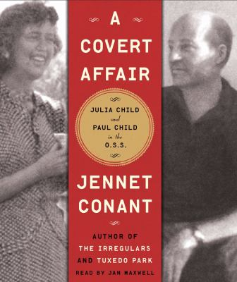 A Covert Affair: Julia Child and Paul Child in the O.S.S. 9781442341913