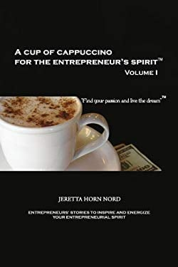 A Cup of Cappuccino for the Entrepreneur's Spirit: Volume I 9781441537324