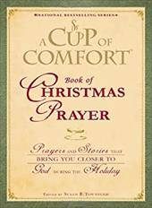 A Cup of Comfort Book of Christmas Prayer: Prayers and Stories That Bring You Closer to God During the Holiday 6728825