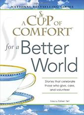 A Cup of Comfort for a Better World: Stories That Celebrate Those Who Give, Care, and Volunteer 6728902