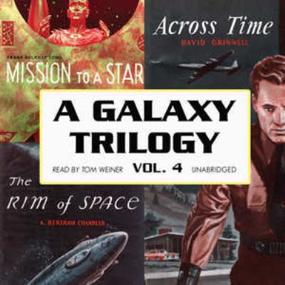 A Galaxy Trilogy, Volume 4: Across Time/Mission to a Star/The Rim of Space