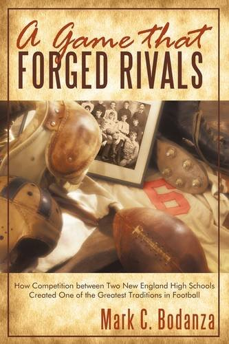 A Game That Forged Rivals: How Competition Between Two New England High Schools Created One of the Greatest Traditions in Football 9781440156489