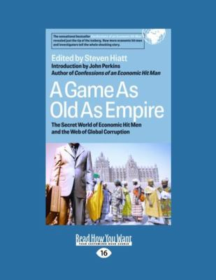 A Game as Old as Empire: The Secret World of Economic Hit Men and the Web of Global Corruption (Large Print 16pt)