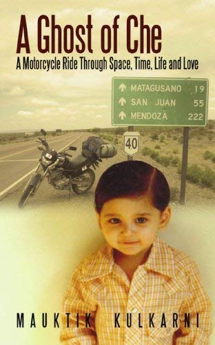 A Ghost of Che: A Motorcycle Ride Through Space, Time, Life and Love 9781440161094
