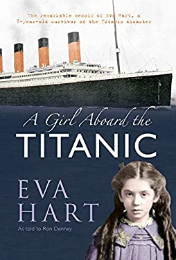 GIRL ABOARD THE TITANIC, A: A Survivor's Story Eva Hart and R. Denny