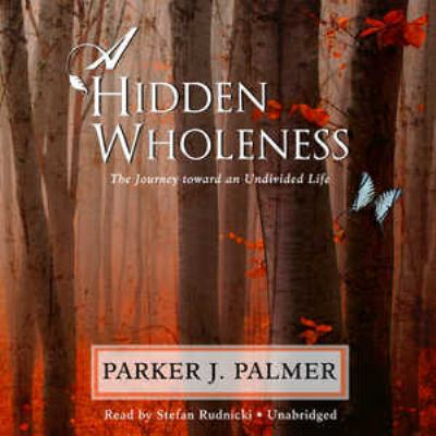 A Hidden Wholeness: The Journey Toward an Undivided Life 9781441702357
