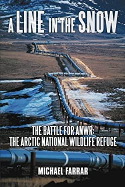 A Line in the Snow: The Battle for Anwr: The Arctic National Wildlife Refuge 9781440161407