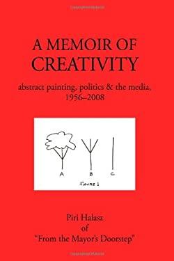 A Memoir of Creativity: Abstract Painting, Politics & the Media, 1956-2008 9781440123221