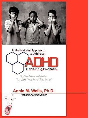 A Multi-Modal Approach to Address ADHD: A Non-Drug Emphasis 9781449066215