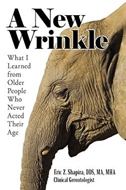 A New Wrinkle: What I Learned from Older People Who Never Acted Their Age 9781440163968