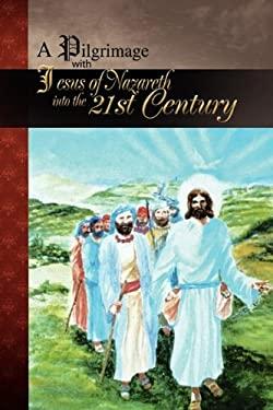 A Pilgrimage with Jesus of Nazareth 9781441564535