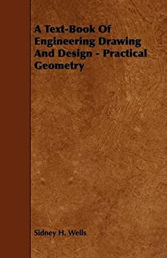 A Text-Book of Engineering Drawing and Design - Practical Geometry 9781444617733