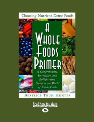 A Whole Foods Primer: A Comprehensive, Instructive, and Enlightening Guide to the World of Whole Foods (Easyread Large Edition) 9781442969698