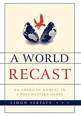 A World Recast: An American Moment in a Post-Western Order 9781442215870