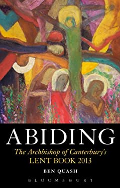 Abiding: The Archbishop of Canterbury's 2013 Lent Book 9781441151117