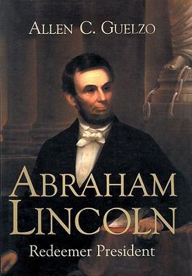 Abraham Lincoln: Redeemer President 9781441784063