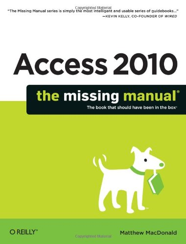 Access 2010: The Missing Manual 9781449382377