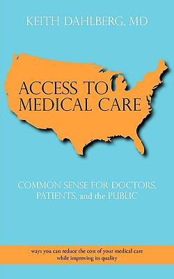 Access to Medical Care: Common Sense for Doctors, Patients, and the Public 9781440174520
