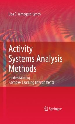 Activity Systems Analysis Methods: Understanding Complex Learning Environments 9781441963208