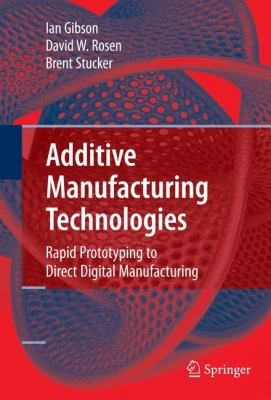 Additive Manufacturing Technologies: Rapid Prototyping to Direct Digital Manufacturing 9781441911193