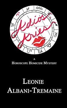 Adios, Aries: A Horoscope Homicide Mystery 9781449041861