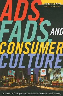 Ads, Fads, and Consumer Culture: Advertising's Impact on American Character and Society 9781442206694