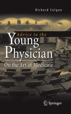 Advice to the Young Physician: On the Art of Medicine 9781441910332