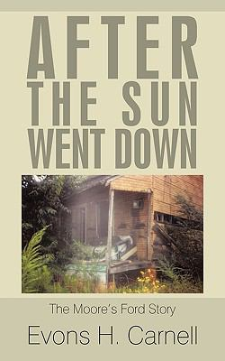 After the Sun Went Down: The True Moore's Ford Story 9781449021665