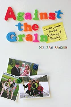 Against the Grain: Couples, Gender, and the Reframing of Parenting 9781442603585