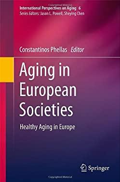 Aging in European Societies: Healthy Aging in Europe 9781441983442
