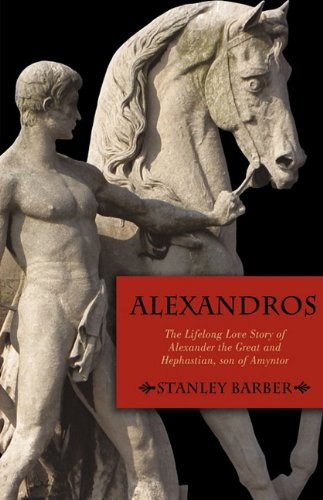 Alexandros: The Lifelong Love Story of Alexander the Great and Hephastian Amyntor 9781440194665