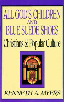 All God's Children and Blue Suede Shoes: Christians & Popular Culture 9781441725974