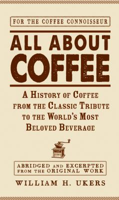 All about Coffee: A History of Coffee from the Classic Tribute to the World's Most Beloved Beverage 9781440556319